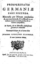 Prosperitatis Germaniae pars ...: Mineralia per nitrum condensandi, aut concentrandi, & in metallica, ac meliora corpora mutandi modum & rationem complectens, Volume 2