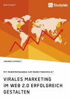 Virales Marketing im Web 2 0 erfolgreich gestalten  Mit Mundpropaganda zum Marketingerfolg  PDF