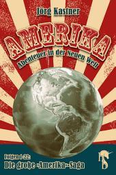 Amerika – Abenteuer in der Neuen Welt: Die große »Amerika«-Saga