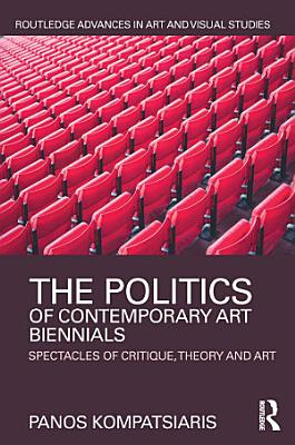 The Politics of Contemporary Art Biennials PDF