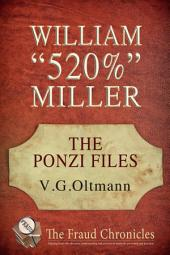 "William ""520%"" Miller: The Ponzi Files (Volume 1)"
