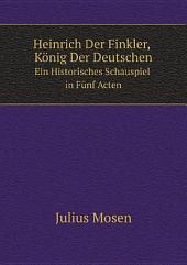 Heinrich Der Finkler, K?nig Der Deutschen