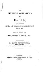The Military Operations at Cabul, which Ended in the Retreat and Detruction of the British Army, January 1842: With a Journal of Imprisonment in Affghanistan