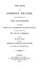 The Book of Common Prayer ... with Notes Upon the Epistles, Gospels, and Psalms. By a Member of the Established Church [Sir J. Bayley].