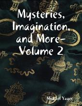 Mysteries, Imagination, and More-: Volume 2