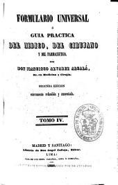 Formulario universal ó guía práctica del médico, del cirujano y del farmacéutico: Volumen 4