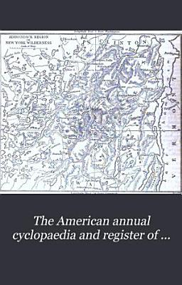 The American Annual Cyclopedia and Register of Important Events of the Year     PDF