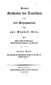 Neuere Geschichte der Deutschen von der Reformation bis zur Bundes-Acte: Vom Ausbruche des Schmalkaldischen Krieges bis zum Ende der Regierung Karl's V.
