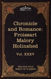 Chronicle and Romance: Froissart , Malory , Holinshed