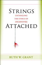 Strings Attached: Untangling the Ethics of Incentives