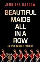 Beautiful Maids All in a Row: An Iris Ballard Thriller