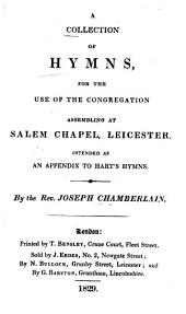 A Collection of Hymns for the Use of the Congregation Assembling at Salem Chapel, Leicester: Intended as an Appendix to Hart's Hymns