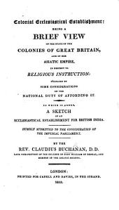 Colonial Ecclesiastical Establishment: being a brief view of the state of the colonies of Great Britain, and of her Asiatic empire in respect to religious instruction ... To which is added, a Sketch of an ecclesiastical establishment for British India, etc
