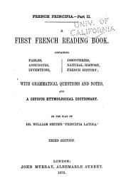 A First French Reading Book: Containing Fables, Anecdotes, Inventions, Discoveries, Natural History, French History; with Grammatical Questions and Notes, and a Copious Etymological Dictionary