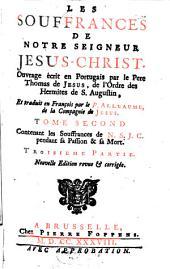 Les Souffrances De Notre Seigneur Jesus-Christ: Contenant les Souffrances de N.S.J.C. pendant sa Passion & sa Mort, Volume2