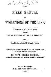 The Field Manual of Evolutions of the Line: Arranged in a Tabular Form, for the Use of Officers of the U. S. Infantry. Being a Sequel to the Authorized U. S. Infantry Tactics