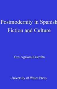 Postmodernity in Contemporary Spanish Fiction and Culture PDF