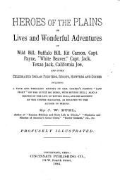 "Heroes of the Plains, Or, Lives and Wonderful Adventures of Wild Bill, Buffalo Bill, Kit Carson, Capt. Payne, ""White Beaver,"" Capt. Jack, Texas Jack, California Joe, and Other Celebrated Indian Fighters, Scouts, Hunters and Guides"