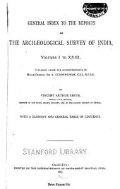 General Index to the Reports of the Archaeological Survey of India, Volumes I to XXIII: With a Glossary and General Table of Contents