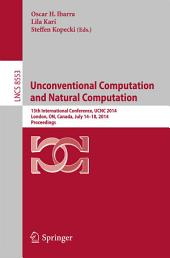 Unconventional Computation and Natural Computation: 13th International Conference, UCNC 2014, London, ON, Canada, July 14-18, 2014, Proceedings