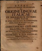 Exercitationem acad. de origine linguae Italicae, ex barbarorum incursionibus natae