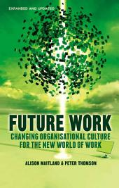 Future Work (Expanded and Updated): Changing organizational culture for the new world of work, Edition 2