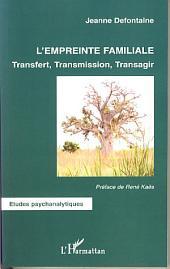 L'empreinte familiale: Transfert, Transmission, Transagir