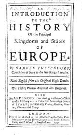 An introduction to the history of the principal kingdoms and states of Europe ... Made English from the original High-Dutch. The seventh edition corrected and improved. With an appendix never printed before, containing an introduction to the history of the ... states of Italy, etc. The dedicatory epistle signed by the translator, J. Crull