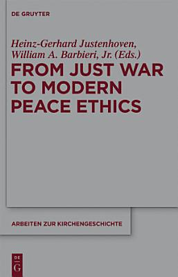From Just War to Modern Peace Ethics PDF