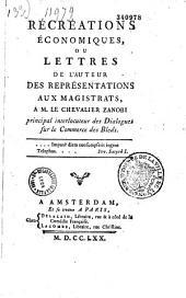 """Récréations économiques, ou Lettres de l'auteur des """"Représentations aux magistrats"""" à M. le Chevalier Zanobi ... par l'abbé Pierre-Joseph-André Roubaud"""