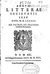 Annuae litterae Societatis Iesu anni MDLXXXIX. Ad patres, et fratres eiusdem Societatis