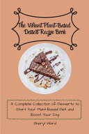 The Vibrant Plant-Based Dessert Recipe Book