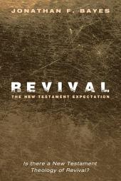 Revival: The New Testament Expectation: Is There a New Testament Theology of Revival?