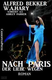 Nach Paris - der Liebe wegen: Roman: Cassiopeiapress Unterhaltung