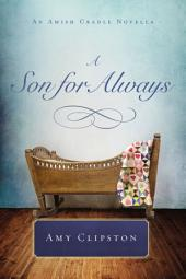 A Son for Always: An Amish Cradle Novella