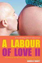 A Labour of Love II: Empowering through Knowledge to Create the Birth You Want and Desire