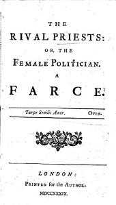 The Rival Priests: Or, The Female Politician. A Farce. [By Daniel Bellamy.]