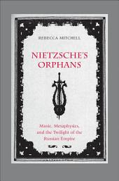 Nietzsche's Orphans: Music, Metaphysics, and the Twilight of the Russian Empire