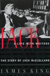 Jack: A Life With Writers: The Story of Jack McClelland