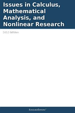 Issues in Calculus  Mathematical Analysis  and Nonlinear Research  2012 Edition PDF