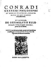 Conradi Gesneri ... De Aconito Primo Dioscoridis, Asseveratio: Et Eiusdem, De Oxymelitis Elleborati Utriusque Descriptione & usu libellus