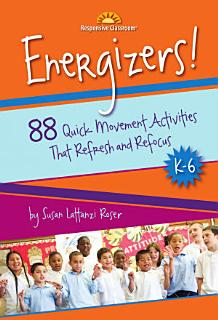 Energizers  88 Quick Movement Activities That Refresh and Refocus  K 6 Book