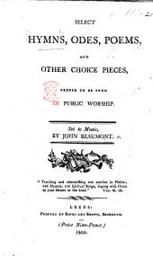 Select Hymns, odes, poems, and other choice pieces, proper to be sung in public worship. Set to music by John Beaumont. [Words only.]