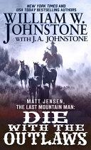 Matt Jensen  the Last Mountain Man  Die with the Outlaws PDF