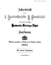 Jahresbericht über die Königliche Gewerbsschule und die mit derselben verbundene Gewerbliche Fortbildungsschule zu Kaufbeuren: 1861/62