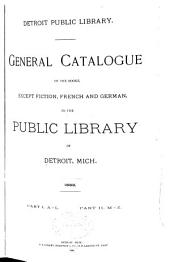 General Catalogue of the Books: Except Fiction, French, and German, in the Public Library of Detroit, Mich. 1888 ...