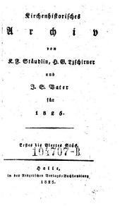 Kirchenhistorisches Archiv hrsg. von K(arl) F(riedrich) Stäudlin, H(einrich) G(ottlieb) Tzschirner und J(ohann) S(everin) Vater