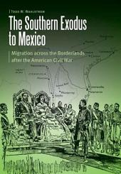 The Southern Exodus to Mexico: Migration Across the Borderlands After the American Civil War