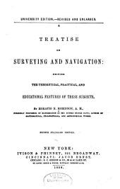 A Treatise on Surveying and Navigation: Uniting the Theoretical, Practical, and Educational Features of These Subjects