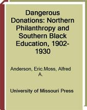 Dangerous Donations: Northern Philanthropy and Southern Black Education, 1902-1930